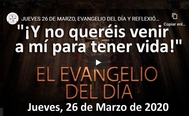 JUEVES 26 DE MARZO, EVANGELIO DEL DÍA Y REFLEXIÓN «¡Y NO QUERÉIS VENIR A MÍ PARA TENER VIDA!»