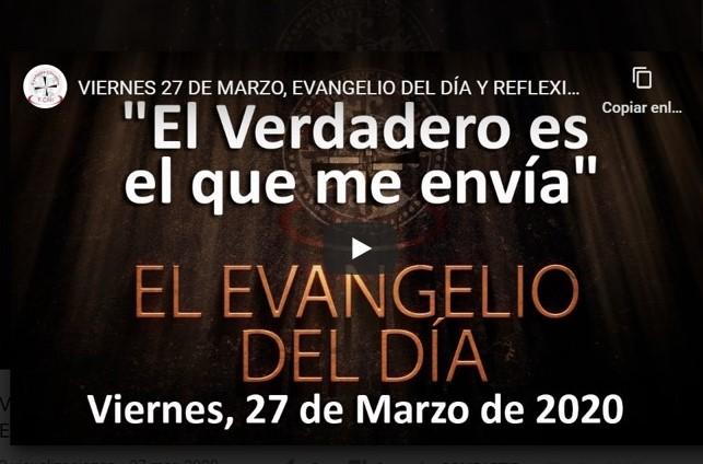 VIERNES 27 DE MARZO, EVANGELIO DEL DÍA Y REFLEXIÓN «EL VERDADERO ES EL QUE ME ENVÍA»