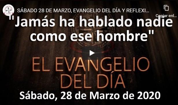 SÁBADO 28 DE MARZO, EVANGELIO DEL DÍA Y REFLEXIÓN «JAMÁS HA HABLADO NADIE COMO ESE HOMBRE