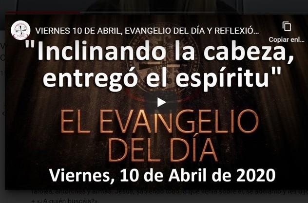 VIERNES 10 DE ABRIL, EVANGELIO Y REFLEXIÓN «INCLINANDO LA CABEZA, ENTREGÓ EL ESPÍRITU»