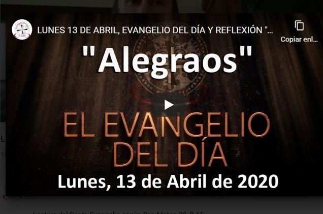 LUNES 13 DE ABRIL, EVANGELIO Y REFLEXIÓN «ALEGRAOS»