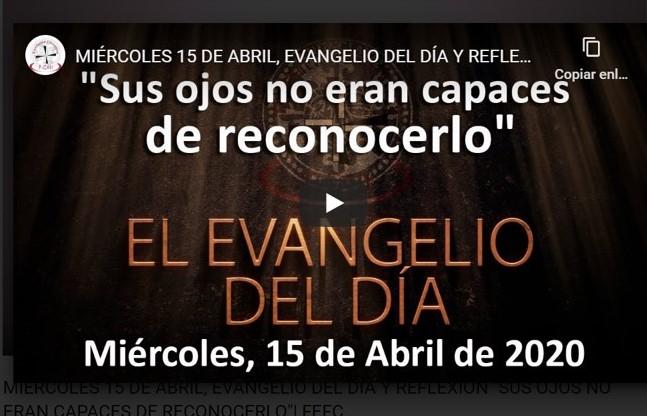 MIÉRCOLES 15 DE ABRIL, EVANGELIO Y REFLEXIÓN «SUS OJOS NO ERAN CAPACES DE RECONOCERLO»