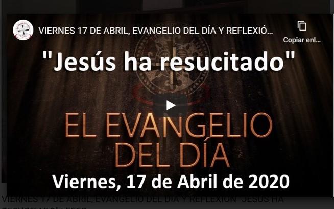 VIERNES 17 DE ABRIL, EVANGELIO Y REFLEXIÓN «JESÚS HA RESUCITADO»