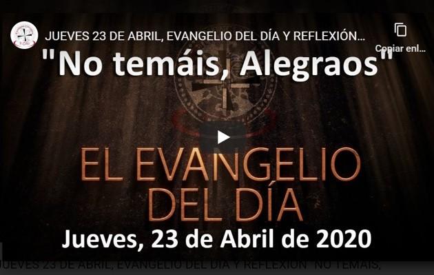 JUEVES 23 DE ABRIL, EVANGELIO Y REFLEXIÓN «NO TEMÁIS, ALEGRAOS»