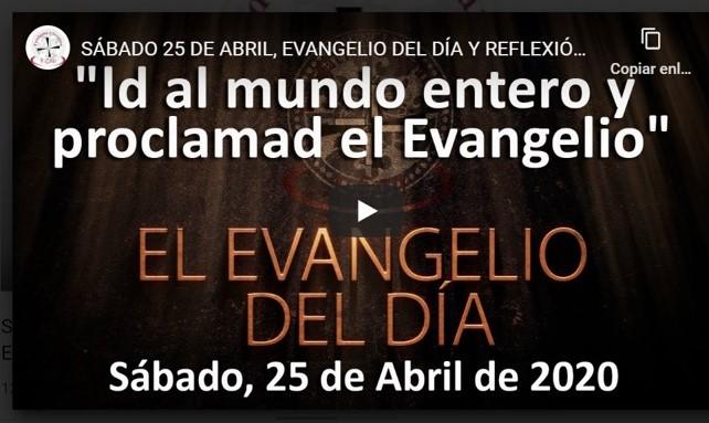 SÁBADO 25 DE ABRIL, EVANGELIO Y REFLEXIÓN «ID AL MUNDO ENTERO Y PROCLAMAD EL EVANGELIO»
