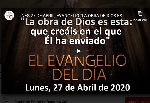 LUNES 27 DE ABRIL, EVANGELIO «LA OBRA DE DIOS ES ESTA: QUE CREÁIS EN EL QUE ÉL HA ENVIADO»