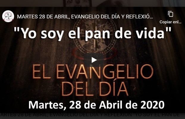 MARTES 28 DE ABRIL, EVANGELIO Y REFLEXIÓN «YO SOY EL PAN DE VIDA»