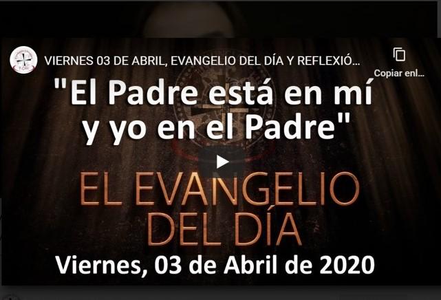 VIERNES 03 DE ABRIL, EVANGELIO Y REFLEXIÓN «EL PADRE ESTÁ EN MÍ Y YO EN EL PADRE»