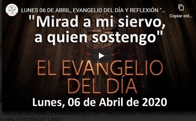 LUNES 06 DE ABRIL, EVANGELIO Y REFLEXIÓN «MIRAD A MI SIERVO, A QUIEN SOSTENGO»