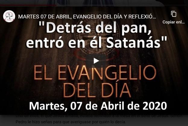 MARTES 07 DE ABRIL, EVANGELIO Y REFLEXIÓN «DETRÁS DEL PAN, ENTRÓ EN ÉL SATANÁS»