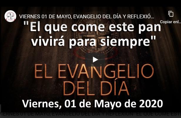 VIERNES 01 DE MAYO, EVANGELIO Y REFLEXIÓN «EL QUE COME ESTE PAN VIVIRÁ PARA SIEMPRE»