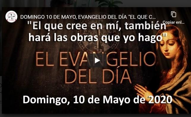 DOMINGO 10 DE MAYO, EVANGELIO DEL DÍA «EL QUE CREE EN MÍ, TAMBIÉN HARÁ LAS OBRAS QUE YO HAGO»