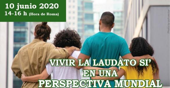 VIVIR LA LAUDATO SI EN UNA PERSPECTIVA MUNDIAL -10 JUNIO 2020