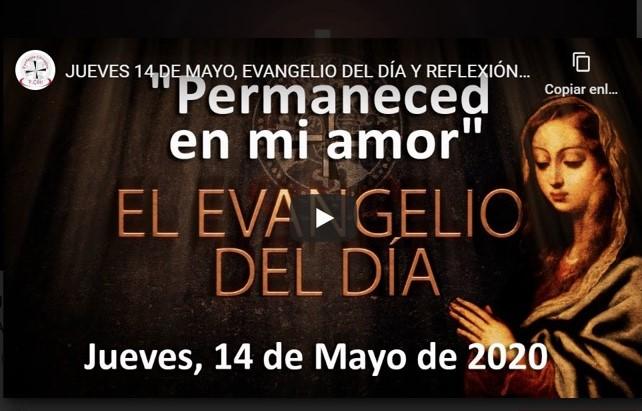 """JUEVES 14 DE MAYO, EVANGELIO Y REFLEXIÓN """"PERMANECED EN MI AMOR"""""""