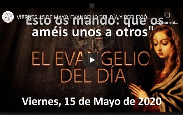 """VIERNES 15 DE MAYO, EVANGELIO Y REFLEXIÓN """"A VOSOTROS OS LLAMO AMIGOS"""""""