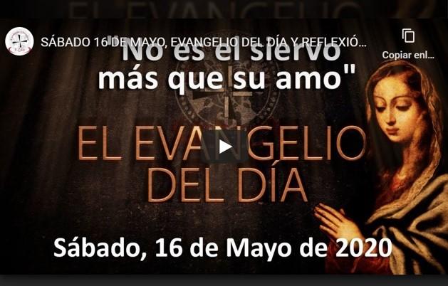 SÁBADO 16 DE MAYO, EVANGELIO Y REFLEXIÓN «NO ES EL SIERVO MÁS QUE SU AMO»