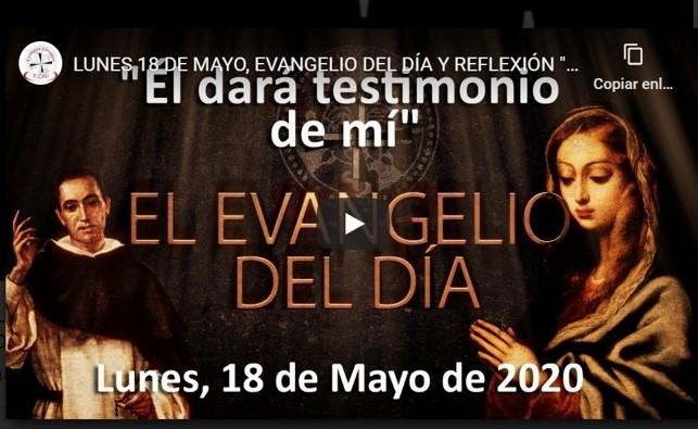 LUNES 18 DE MAYO, EVANGELIO Y REFLEXIÓN «ÉL DARÁ TESTIMONIO DE MI»