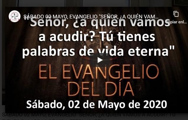 Sábado 02 de mayo, Evangelio y reflexión «Señor, ¿a quién vamos a acudir? Tú tienes palabras de vida eterna»