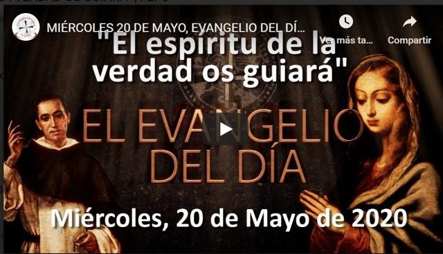 """MIÉRCOLES 20 DE MAYO, EVANGELIO Y REFLEXIÓN """"EL ESPÍRITU DE LA VERDAD OS GUIARÁ"""""""