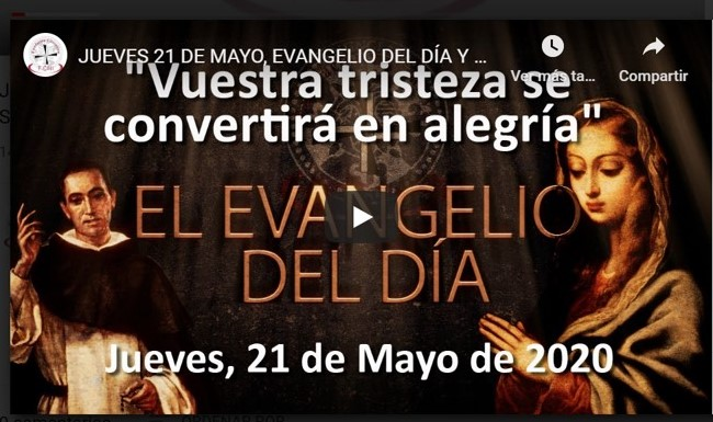 """JUEVES 21 DE MAYO, EVANGELIO Y REFLEXIÓN """"VUESTRA TRISTEZA SE CONVERTIRÁ EN ALEGRÍA"""""""