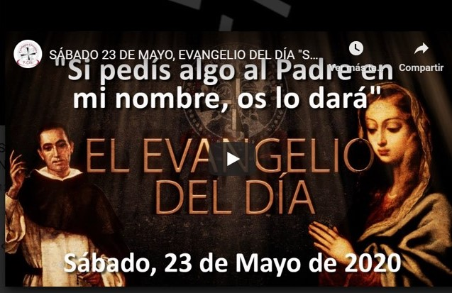 """SÁBADO 23 DE MAYO, EVANGELIO Y REFLEXIÓN """"SI PEDÍS ALGO AL PADRE EN MI NOMBRE OS LO DARÁ"""""""