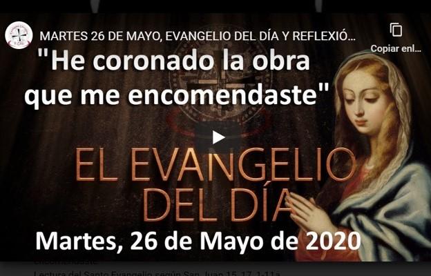 """MARTES, 26 DE MAYO, EVANGELIO Y REFLEXIÓN """"HE CORONADO LA OBRA QUE ME ENCOMENDASTE"""""""