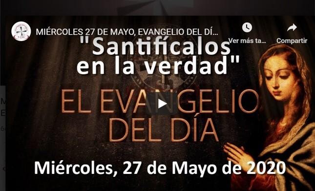 """MIÉRCOLES, 27 DE MAYO, EVANGELIO Y REFLEXIÓN """"SANTIFICALOS EN LA VERDAD"""""""