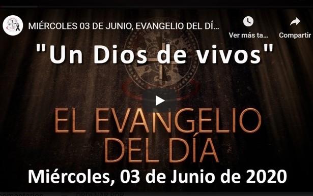 """MIÉRCOLES 3 DE JUNIO, EVANGELIO Y REFLEXIÓN """"UN DIOS DE VIVOS"""""""