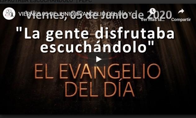"""VIERNES 5 DE JUNIO, EVANGELIO Y REFLEXIÓN """"LA GENTE DISFRUTABA ESCUCHÁNDOLO"""""""