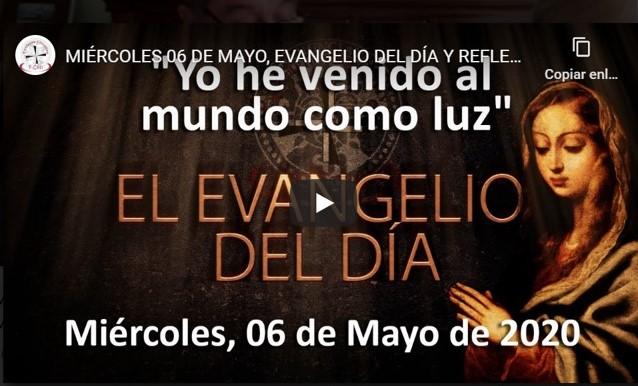 MIÉRCOLES 06 DE MAYO, EVANGELIO Y REFLEXIÓN «YO HE VENIDO AL MUNDO COMO LUZ»