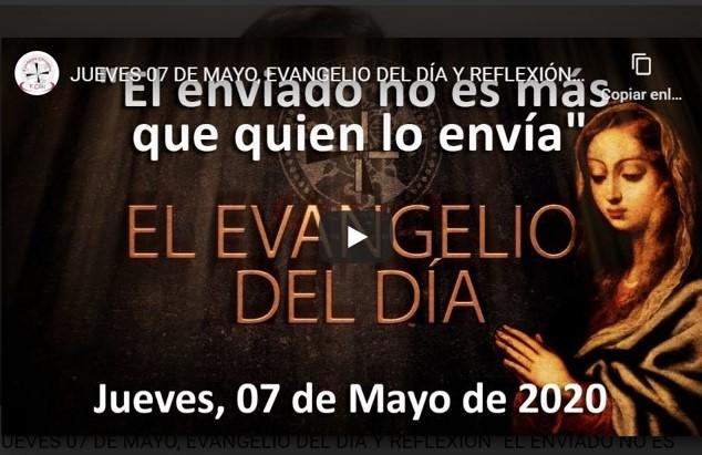 JUEVES 07 DE MAYO, EVANGELIO Y REFLEXIÓN «EL ENVIADO NO ES MÁS QUE QUIEN LO ENVÍA»