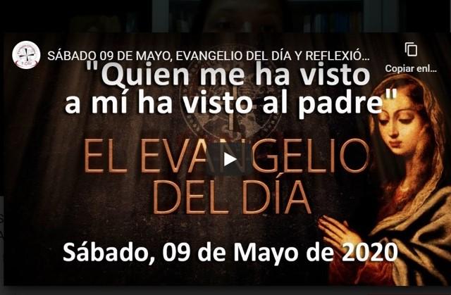 SÁBADO 09 DE MAYO, EVANGELIO Y REFLEXIÓN «QUIEN ME HA VISTO A MÍ HA VISTO AL PADRE»