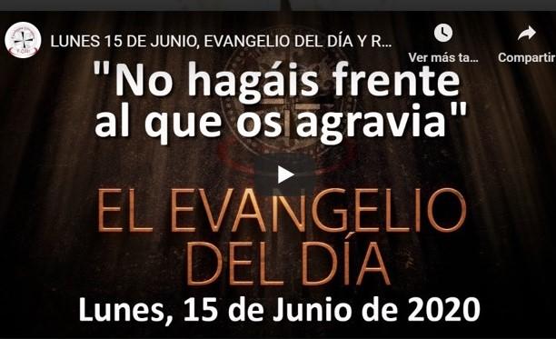 LUNES 15 DE JUNIO, EVANGELIO Y REFLEXIÓN «NO HAGÁIS FRENTE AL QUE OS AGRAVIA»