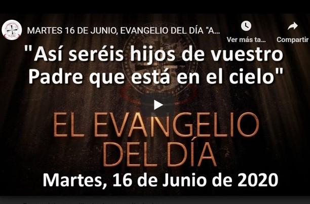 """MARTES 16 DE JUNIO, EVANGELIO Y REFLEXIÓN """"ASÍ SERÉIS HIJOS DE VUESTRO PADRE QUE ESTÁ EN LOS CIELOS»"""""""