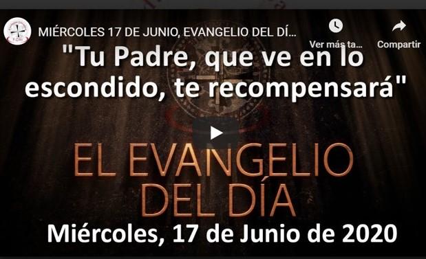 """MIÉRCOLES 17 DE JUNIO, EVANGELIO Y REFLEXIÓN """"TU PADRE, QUE VE EN LO ESCONDIDO, TE RECOMPENSARÁ»"""