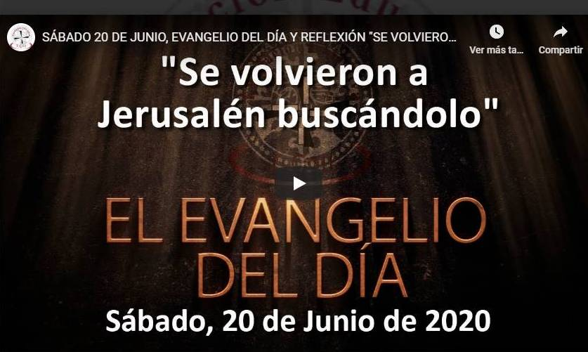 """SÁBADO 20 DE JUNIO, EVANGELIO Y REFLEXIÓN """"SE VOLVIERON A JERUSALÉN BUSCÁNDOLO"""""""