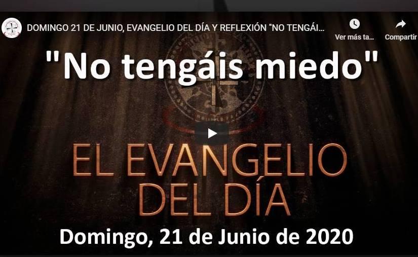 """DOMINGO 21 DE JUNIO, EVANGELIO Y REFLEXIÓN """"NO TENGÁIS MIEDO"""""""