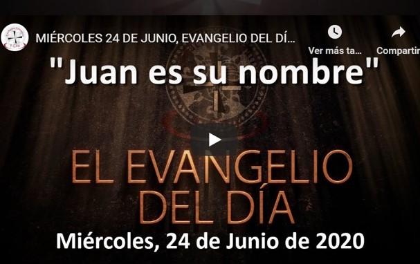 """MIÉRCOLES 24 DE JUNIO, EVANGELIO Y REFLEXIÓN """"JUAN ES SU NOMBRE"""""""