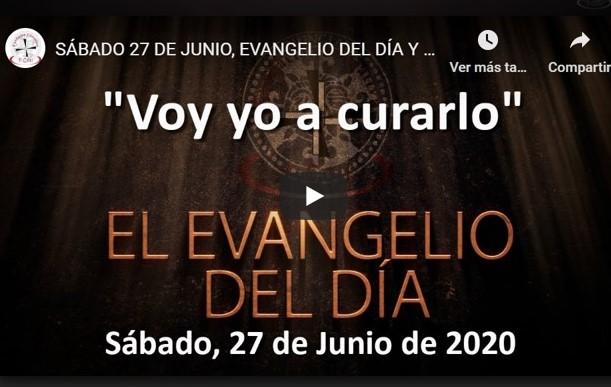 """SÁBADO 27 DE JUNIO, EVANGELIO Y REFLEXIÓN """"VOY YO A CURARLO"""""""