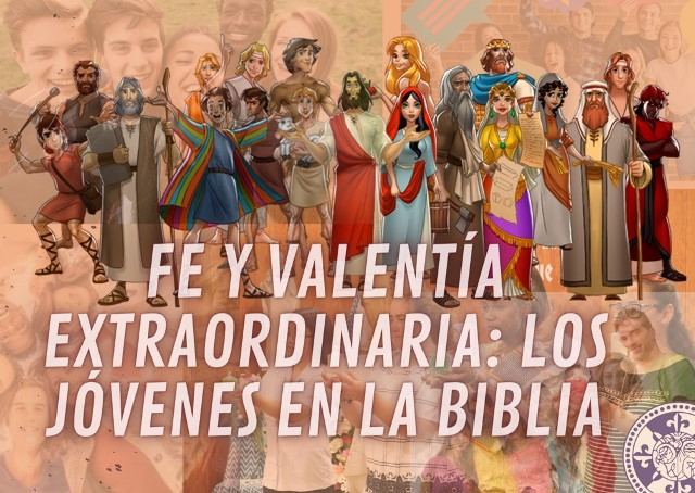 FE Y VALENTÍA EXTRAORDINARIA: JÓVENES EN LA BIBLIA