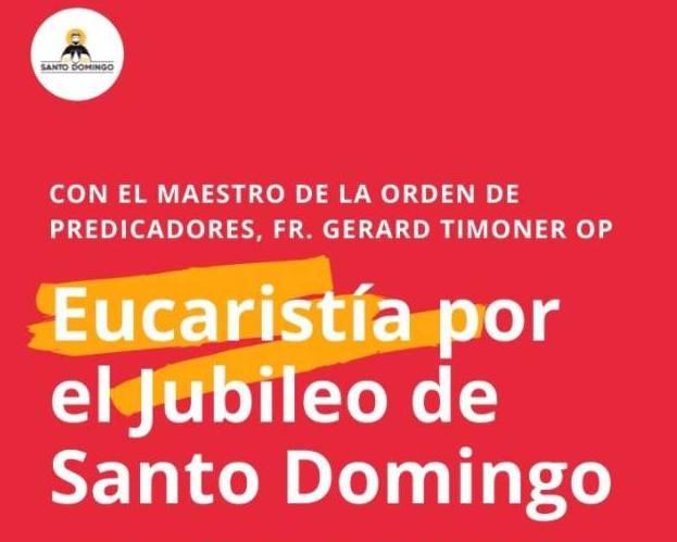 EUCARISTÍA POR EL JUBILEO DE SANTO DOMINGO CON EL MAESTRO DE LA ORDEN DE PREDICADORES