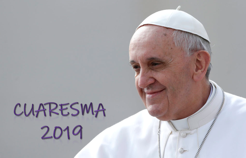 MENSAJE DEL PAPA PARA LA CUARESMA DE 2019