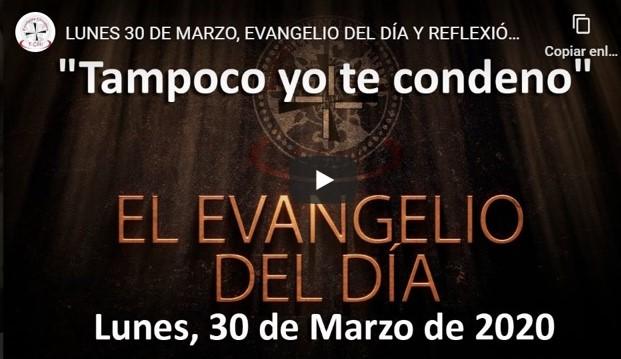 Lunes 30 de marzo, Evangelio y reflexión «Tampoco yo te condeno»