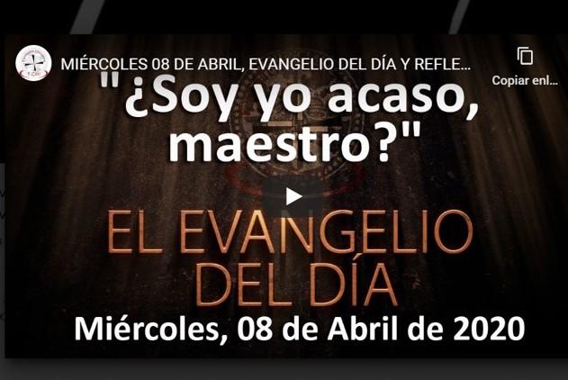 MIÉRCOLES 08 DE ABRIL, EVANGELIO Y REFLEXIÓN «¿SOY YO ACASO, MAESTRO?»