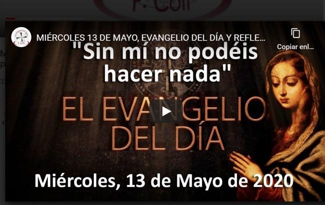 """MIÉRCOLES 13 DE MAYO, EVANGELIO Y REFLEXIÓN """"SIN MI NO PODÉIS HACER NADA"""""""