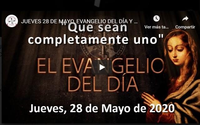 """JUEVES, 28 DE MAYO, EVANGELIO Y REFLEXIÓN """"QUE SEAN COMPLETAMENTE UNO"""""""
