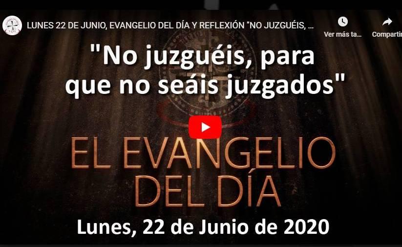 LUNES 22 DE JUNIO, EVANGELIO Y REFLEXIÓN «NO JUZGUÉIS, PARA QUE NO SEÁIS JUZGADOS»