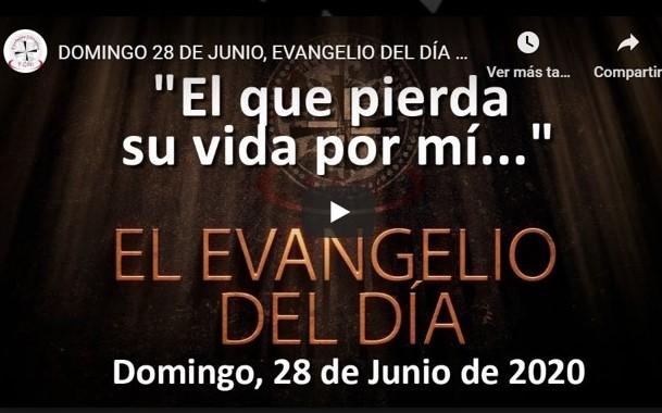 """DOMINGO 28 DE JUNIO, EVANGELIO Y REFLEXIÓN """"EL QUE PIERDA SU VIDA POR MI"""""""
